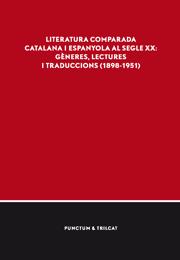 Literatura comparada catalana i espanyola al segle XX: gèneres, lectures i traduccions (1898-1951)